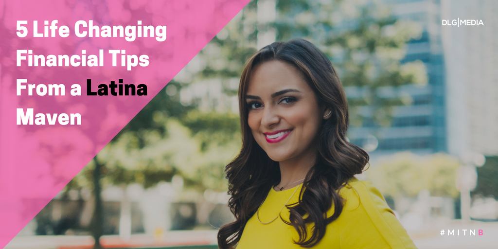 5 Life Changing Financial Tips From a Latina Maven
